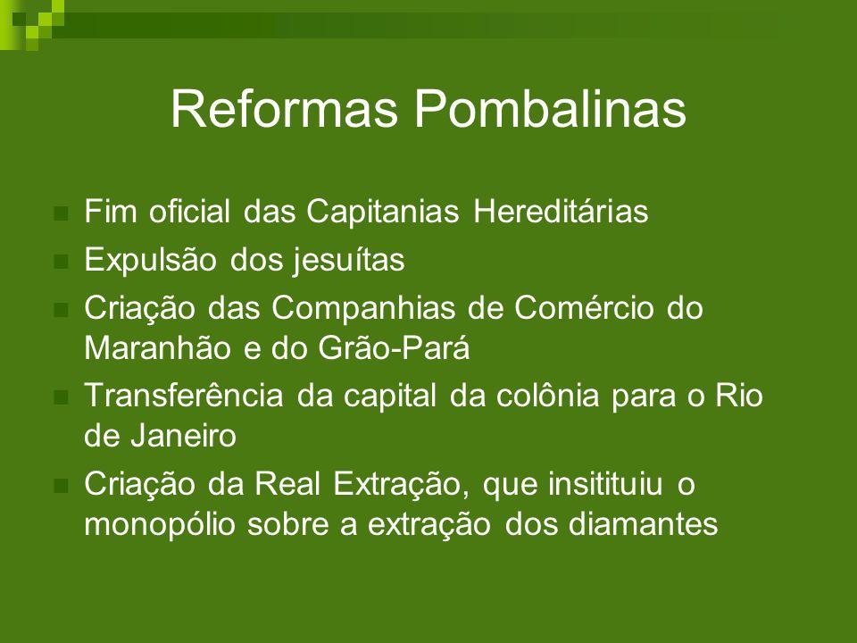 Reformas Pombalinas Fim oficial das Capitanias Hereditárias Expulsão dos jesuítas Criação das Companhias de Comércio do Maranhão e do Grão-Pará Transf