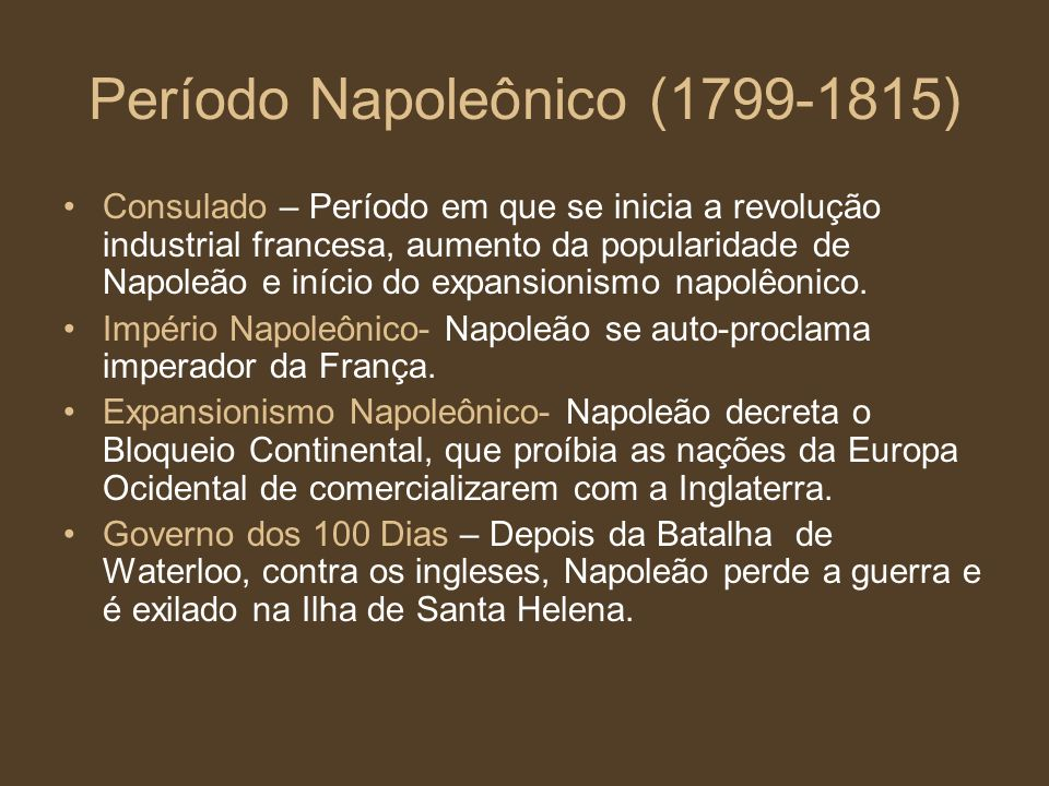 Período Napoleônico (1799-1815) Consulado – Período em que se inicia a revolução industrial francesa, aumento da popularidade de Napoleão e início do