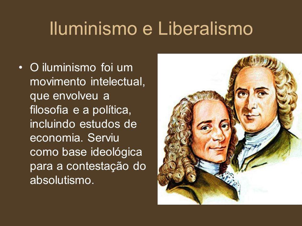 Iluminismo e Liberalismo O iluminismo foi um movimento intelectual, que envolveu a filosofia e a política, incluindo estudos de economia. Serviu como
