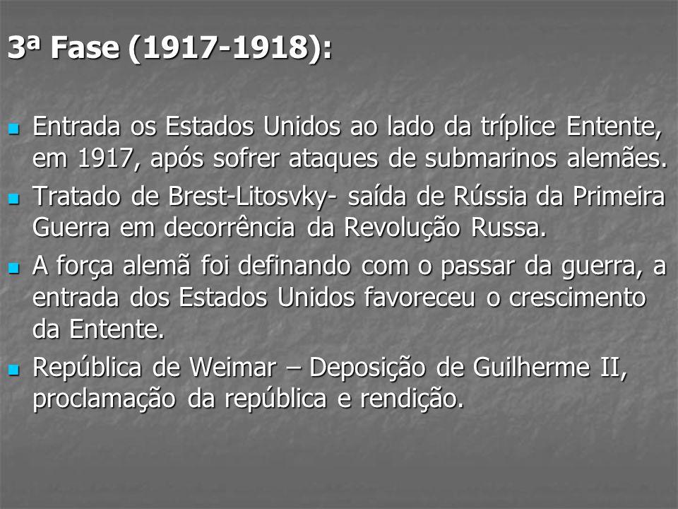 3ª Fase (1917-1918): Entrada os Estados Unidos ao lado da tríplice Entente, em 1917, após sofrer ataques de submarinos alemães. Entrada os Estados Uni