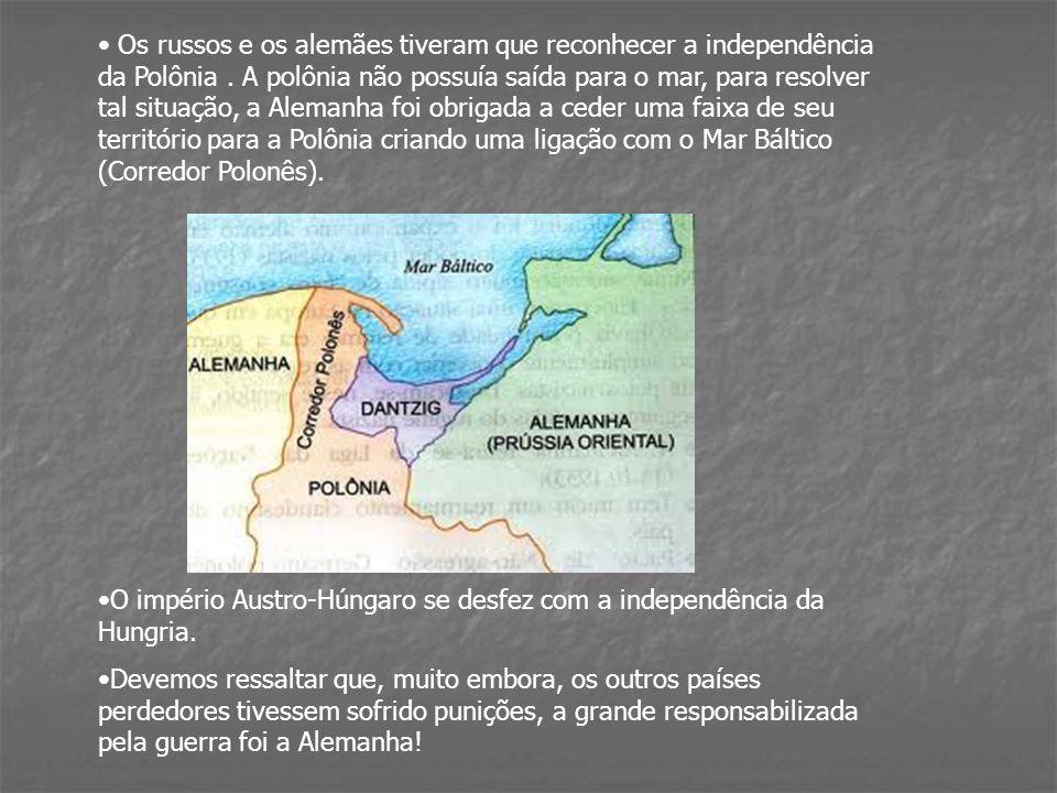 Os russos e os alemães tiveram que reconhecer a independência da Polônia. A polônia não possuía saída para o mar, para resolver tal situação, a Aleman