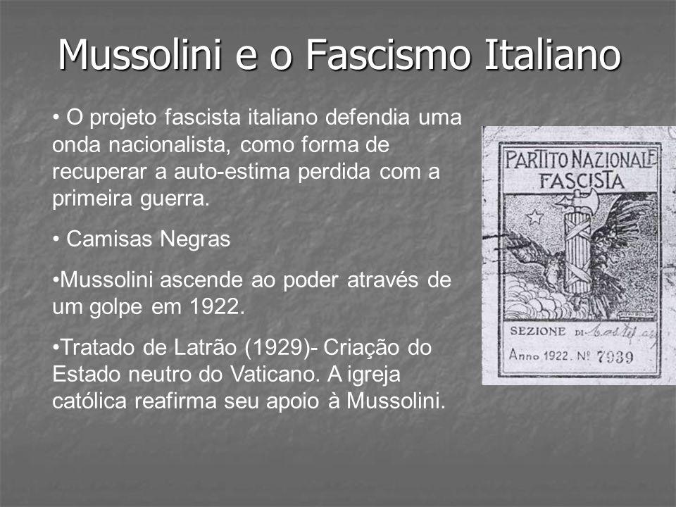 Mussolini e o Fascismo Italiano O projeto fascista italiano defendia uma onda nacionalista, como forma de recuperar a auto-estima perdida com a primei