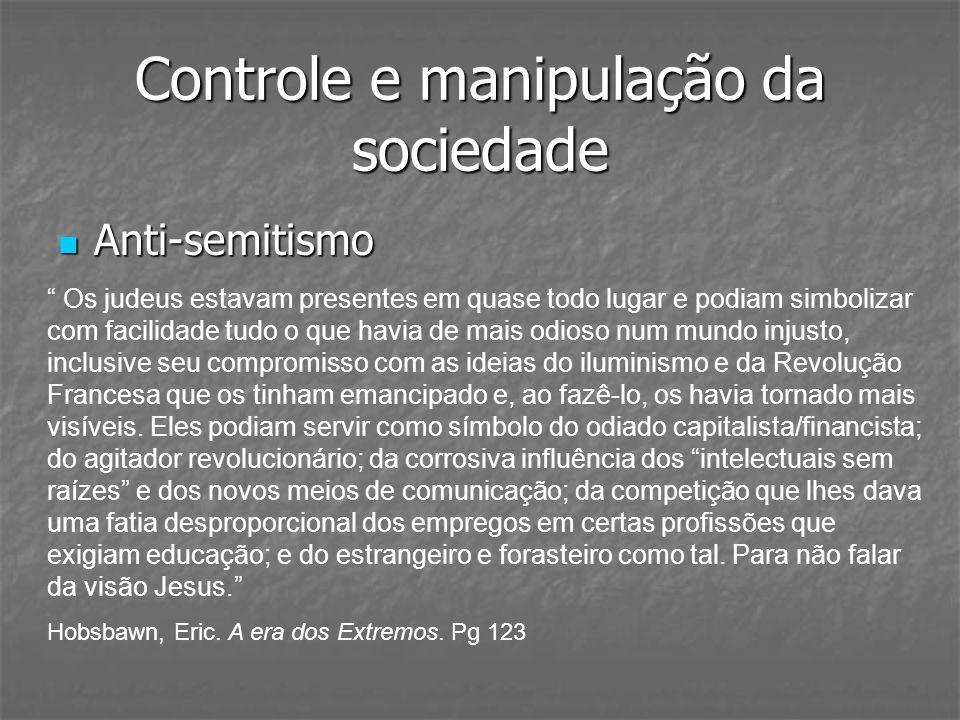 Controle e manipulação da sociedade Anti-semitismo Anti-semitismo Os judeus estavam presentes em quase todo lugar e podiam simbolizar com facilidade t