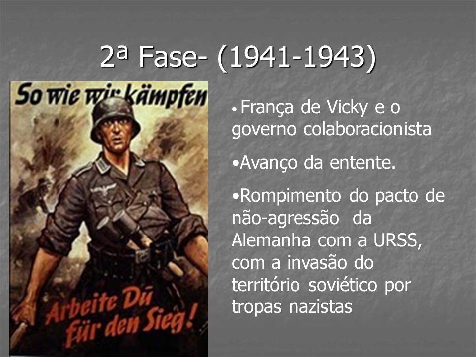 2ª Fase- (1941-1943) França de Vicky e o governo colaboracionista Avanço da entente. Rompimento do pacto de não-agressão da Alemanha com a URSS, com a