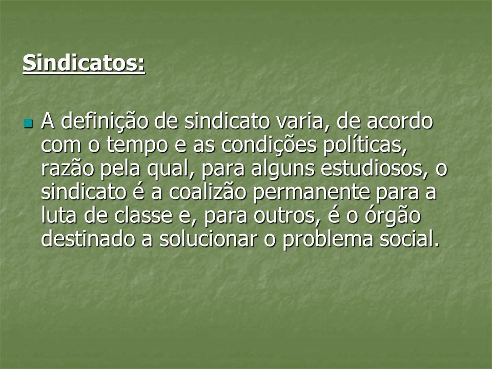 Sindicatos: A definição de sindicato varia, de acordo com o tempo e as condições políticas, razão pela qual, para alguns estudiosos, o sindicato é a c