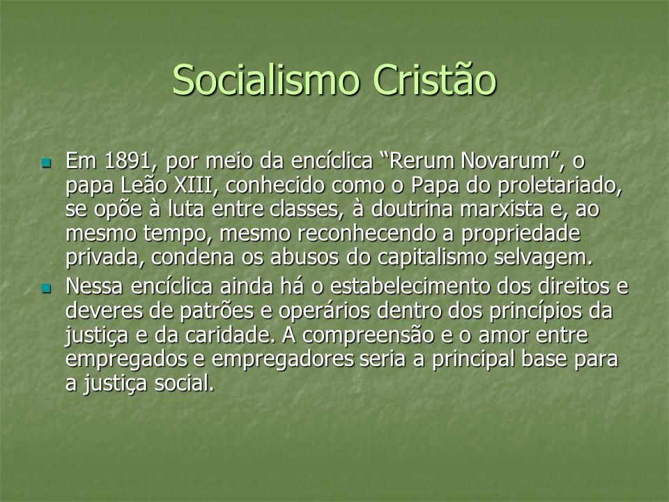 Socialismo Cristão Em 1891, por meio da encíclica Rerum Novarum, o papa Leão XIII, conhecido como o Papa do proletariado, se opõe à luta entre classes