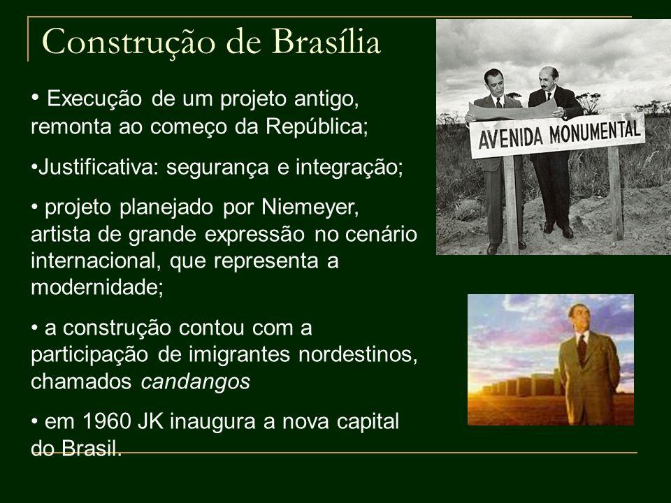 Construção de Brasília Execução de um projeto antigo, remonta ao começo da República; Justificativa: segurança e integração; projeto planejado por Nie