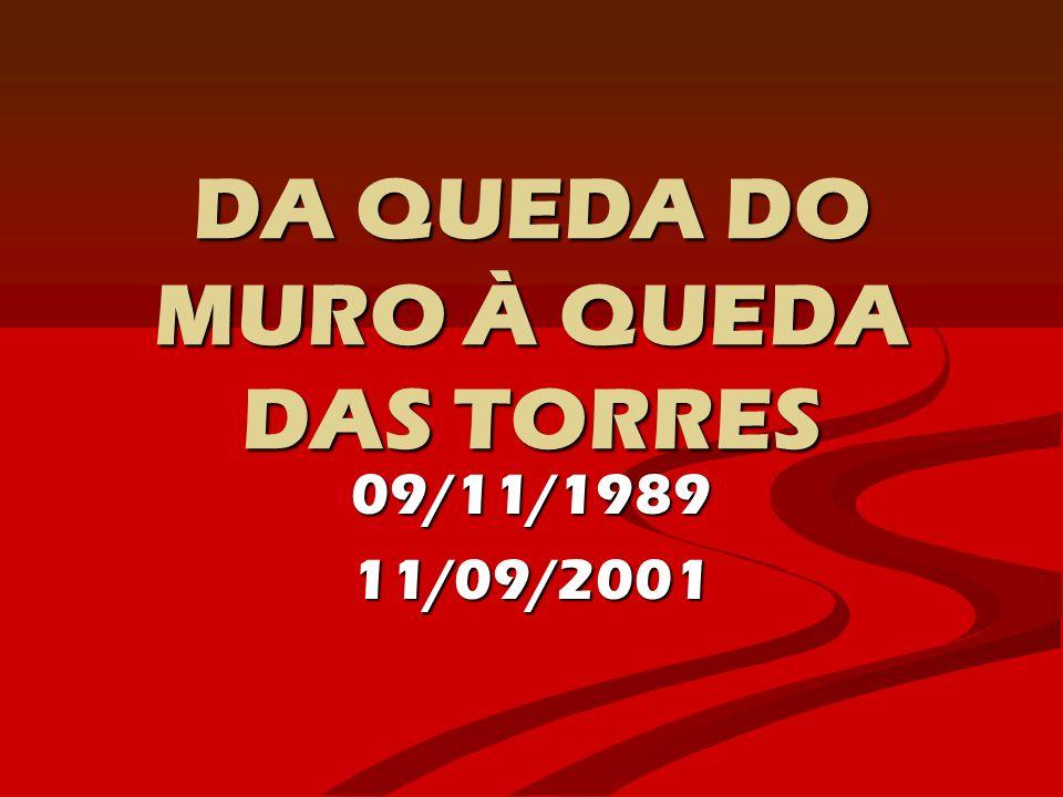 DA QUEDA DO MURO À QUEDA DAS TORRES 09/11/198911/09/2001