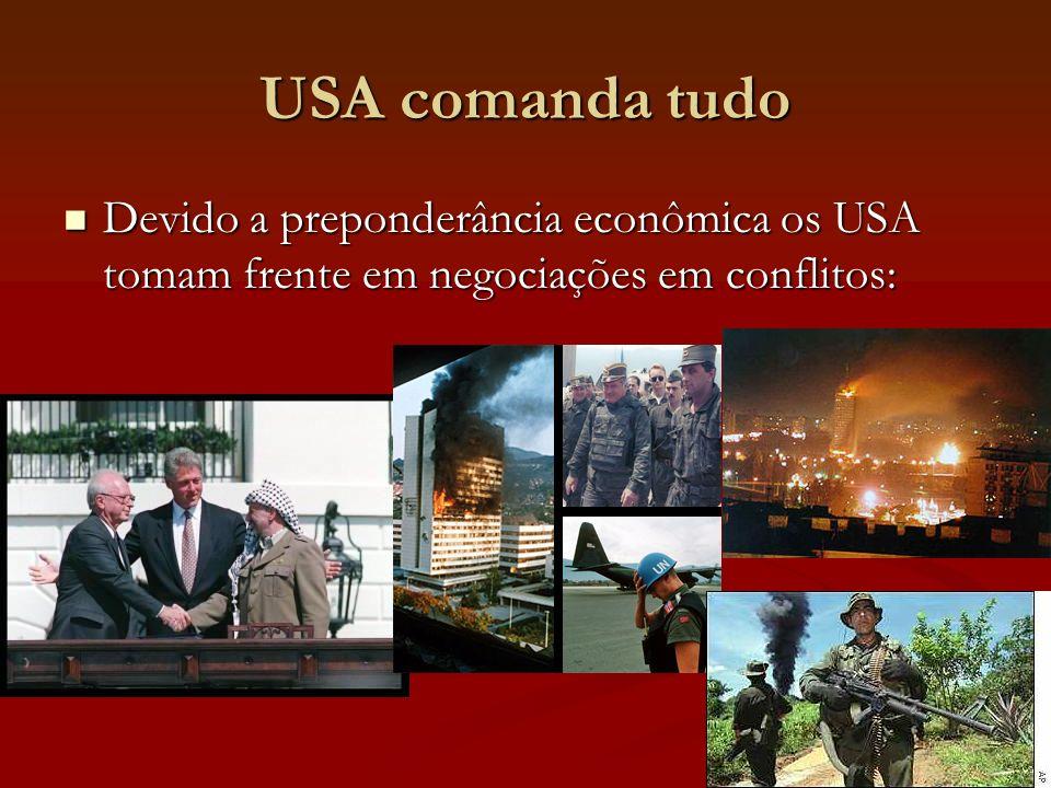 USA comanda tudo Devido a preponderância econômica os USA tomam frente em negociações em conflitos: Devido a preponderância econômica os USA tomam frente em negociações em conflitos: