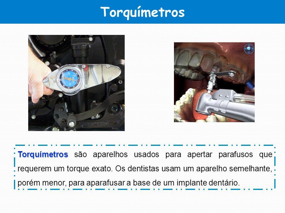 Torquímetros Torquímetros Torquímetros são aparelhos usados para apertar parafusos que requerem um torque exato. Os dentistas usam um aparelho semelha