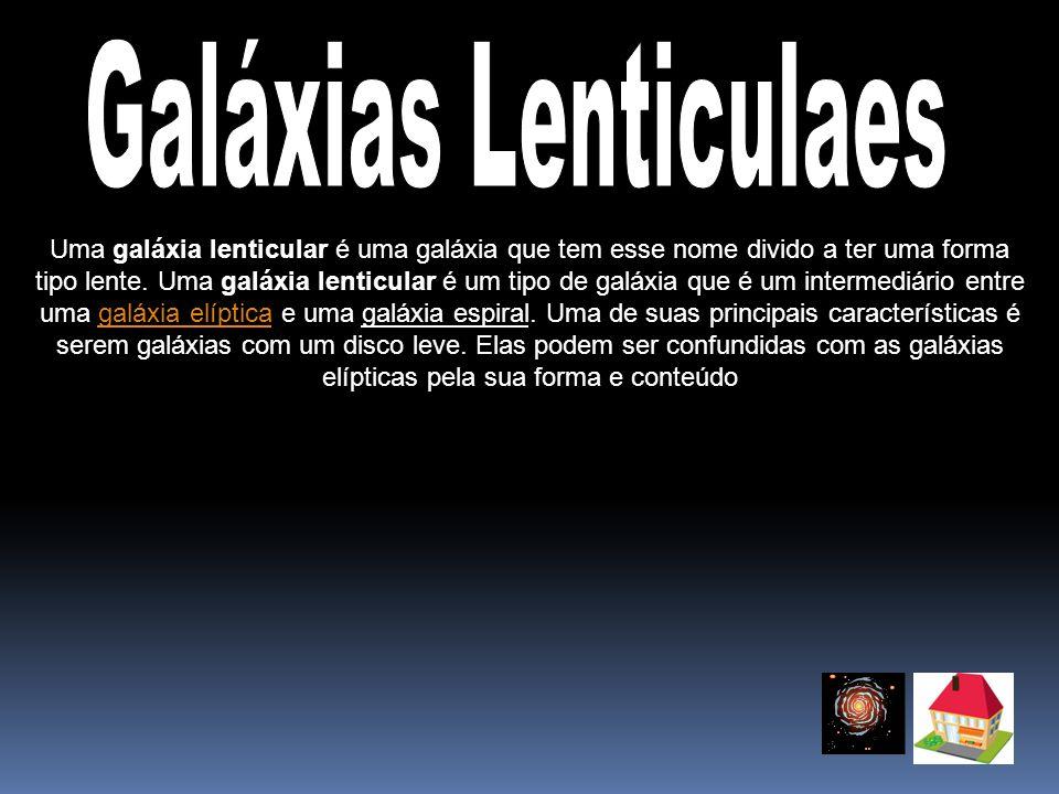 Uma galáxia lenticular é uma galáxia que tem esse nome divido a ter uma forma tipo lente. Uma galáxia lenticular é um tipo de galáxia que é um interme