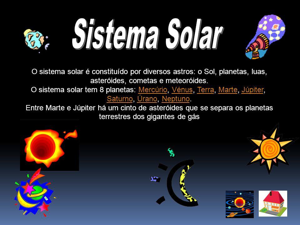 O sistema solar é constituído por diversos astros: o Sol, planetas, luas, asteróides, cometas e meteoróides. O sistema solar tem 8 planetas: Mercúrio,