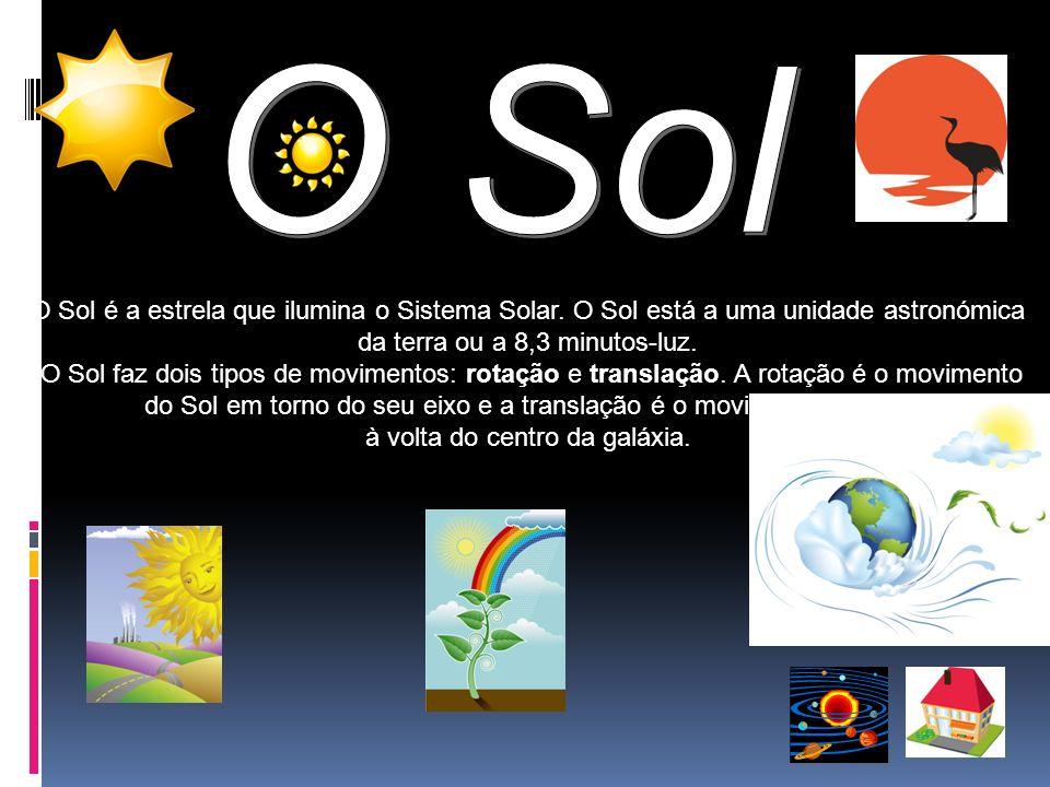 O Sol é a estrela que ilumina o Sistema Solar. O Sol está a uma unidade astronómica da terra ou a 8,3 minutos-luz. O Sol faz dois tipos de movimentos: