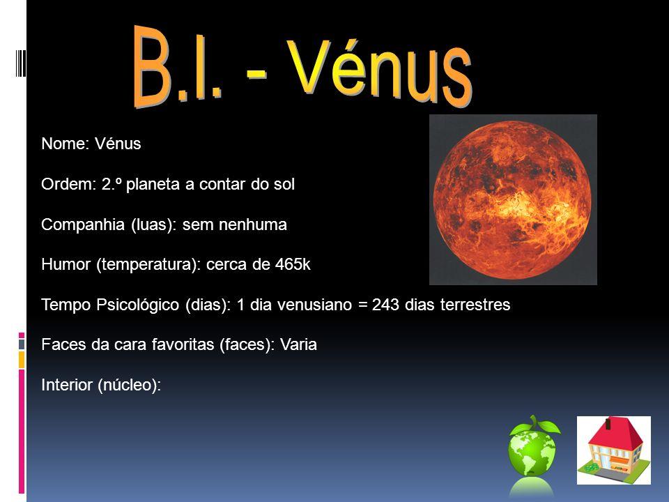 Nome: Vénus Ordem: 2.º planeta a contar do sol Companhia (luas): sem nenhuma Humor (temperatura): cerca de 465k Tempo Psicológico (dias): 1 dia venusi
