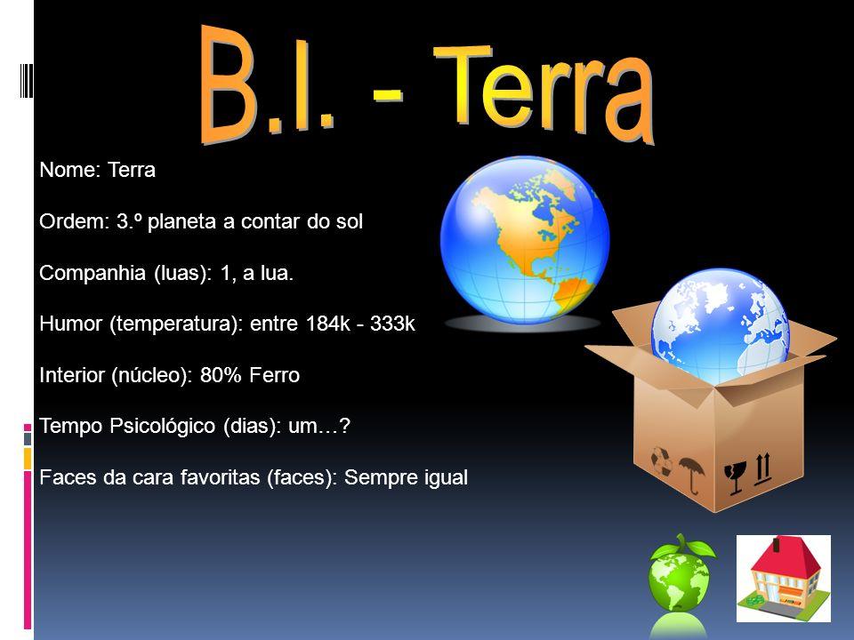 Nome: Terra Ordem: 3.º planeta a contar do sol Companhia (luas): 1, a lua. Humor (temperatura): entre 184k - 333k Interior (núcleo): 80% Ferro Tempo P