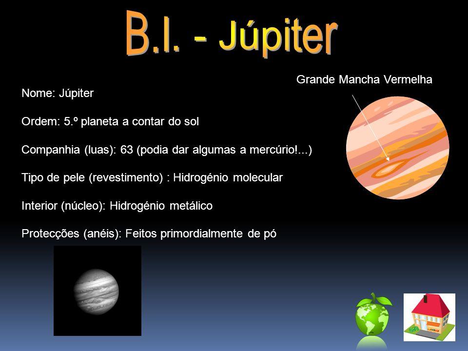 Nome: Júpiter Ordem: 5.º planeta a contar do sol Companhia (luas): 63 (podia dar algumas a mercúrio!...) Tipo de pele (revestimento) : Hidrogénio mole