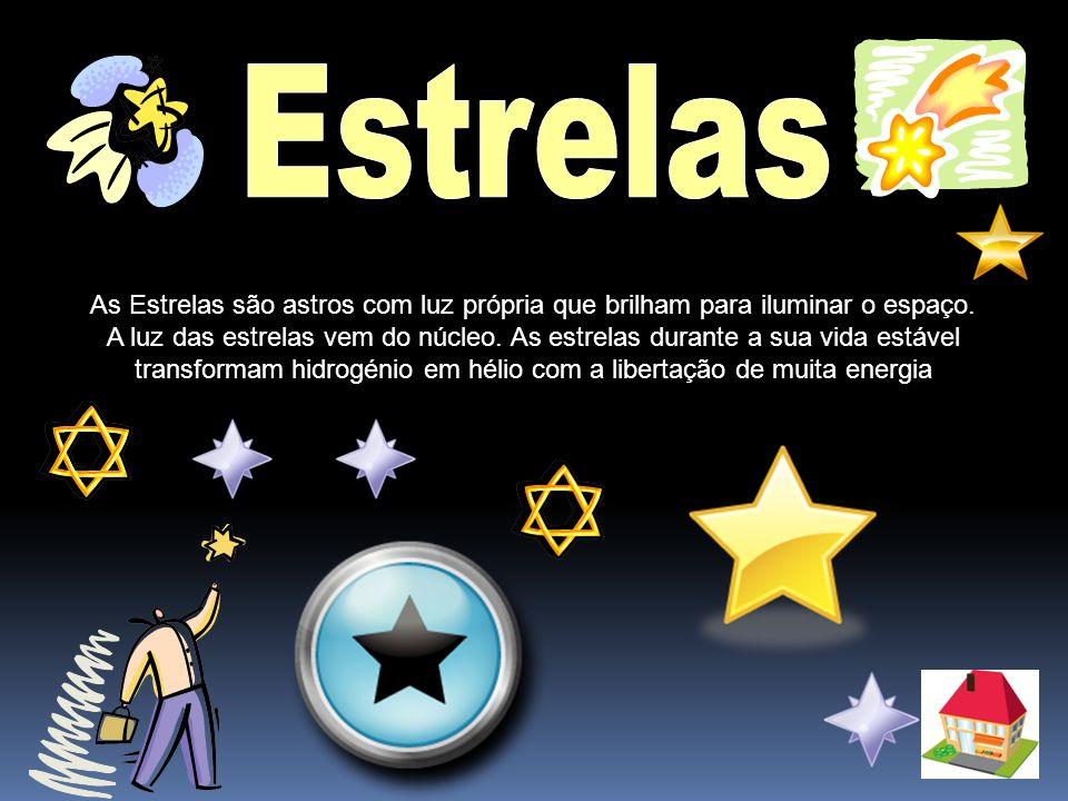 As Estrelas são astros com luz própria que brilham para iluminar o espaço. A luz das estrelas vem do núcleo. As estrelas durante a sua vida estável tr