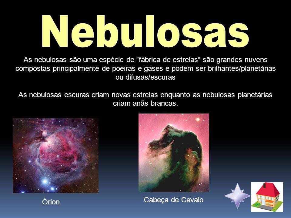 As nebulosas são uma espécie de fábrica de estrelas são grandes nuvens compostas principalmente de poeiras e gases e podem ser brilhantes/planetárias