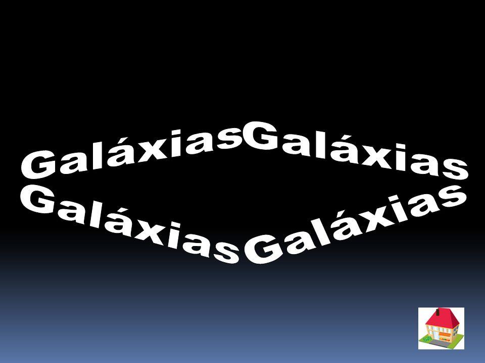 As Galáxias são conjuntos de estrelas e respectivos sistemas planetários que giram em torno do seu núcleo.