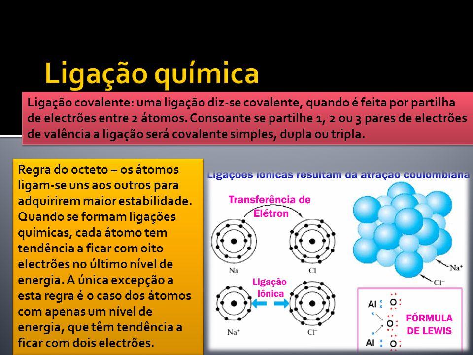 Ligação covalente: uma ligação diz-se covalente, quando é feita por partilha de electrões entre 2 átomos. Consoante se partilhe 1, 2 ou 3 pares de ele