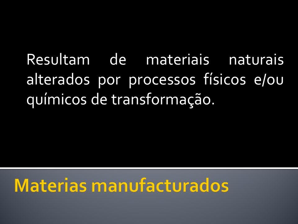 Resultam de materiais naturais alterados por processos físicos e/ou químicos de transformação.