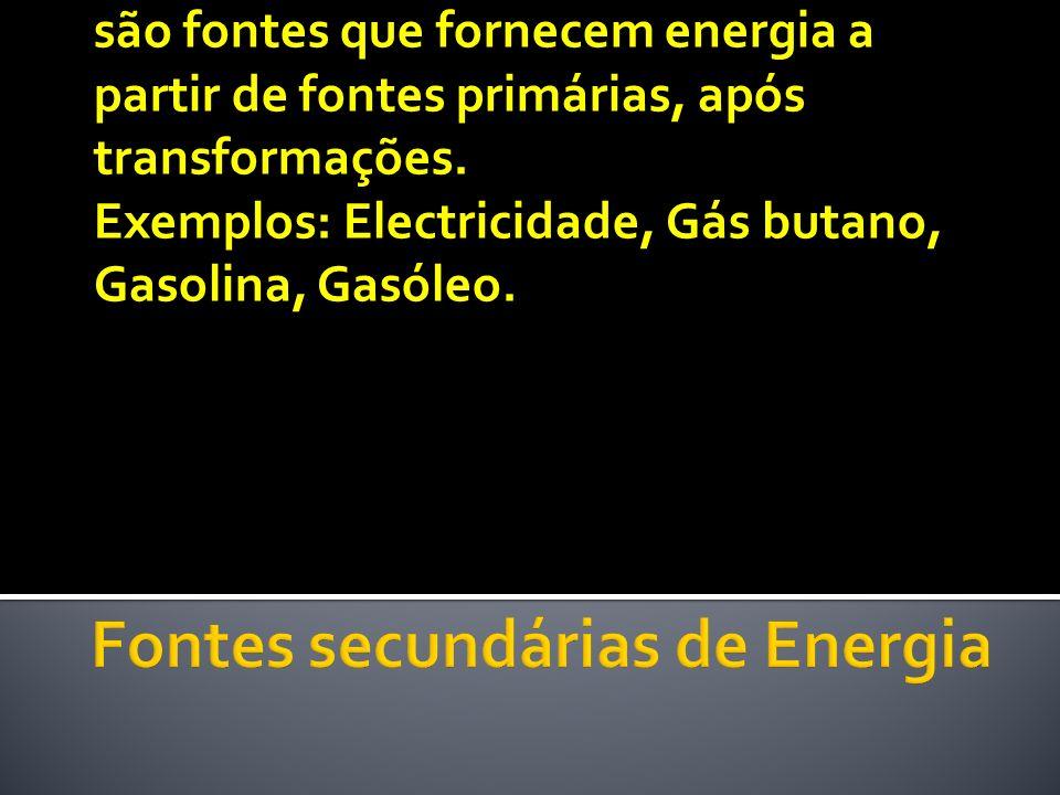 são fontes que fornecem energia a partir de fontes primárias, após transformações. Exemplos: Electricidade, Gás butano, Gasolina, Gasóleo.