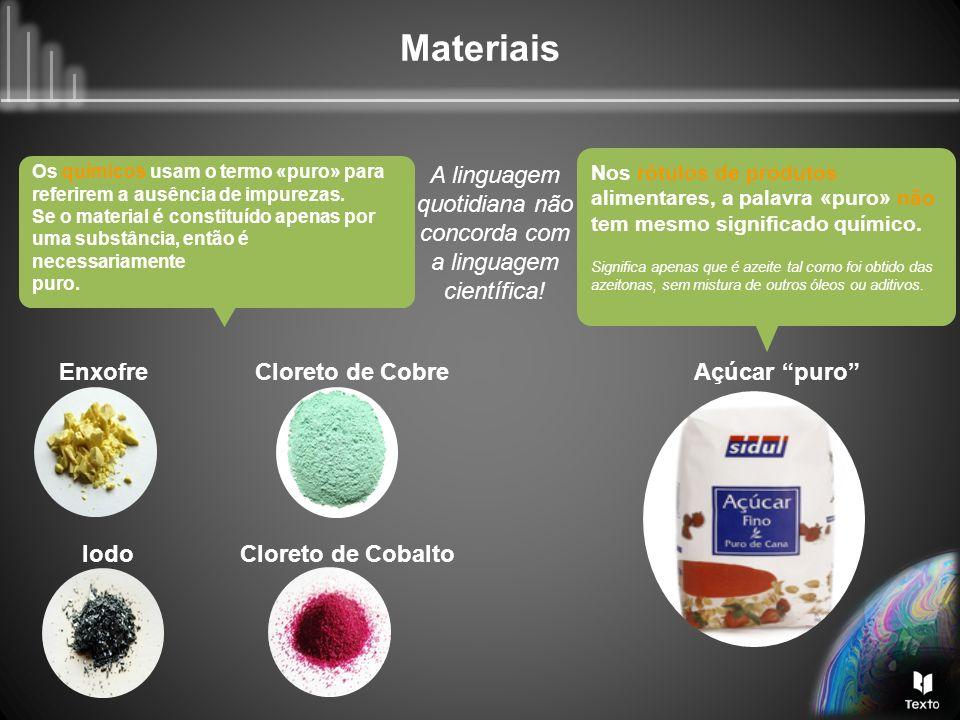 Materiais Os químicos usam o termo «puro» para referirem a ausência de impurezas. Se o material é constituído apenas por uma substância, então é neces