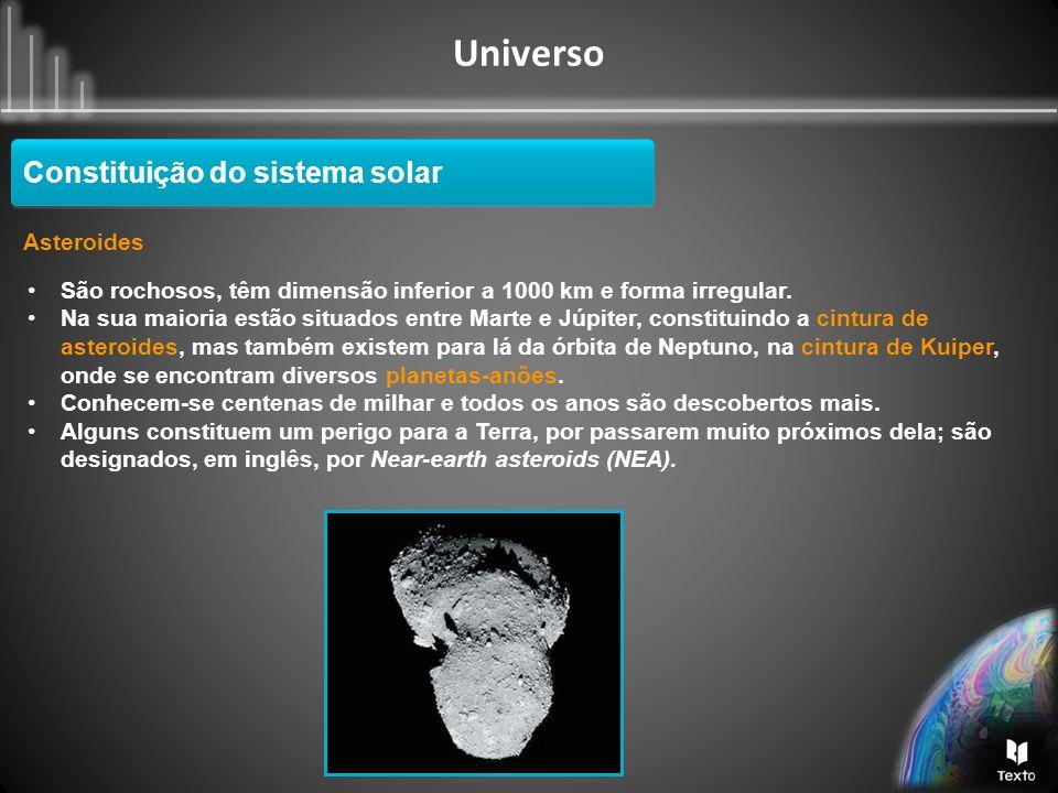 Universo Constituição do sistema solar Asteroides São rochosos, têm dimensão inferior a 1000 km e forma irregular. Na sua maioria estão situados entre