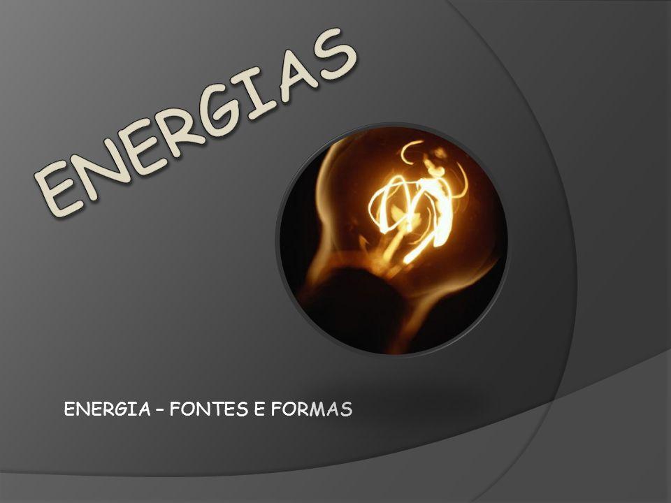 ENERGIA – FONTES E FORMAS