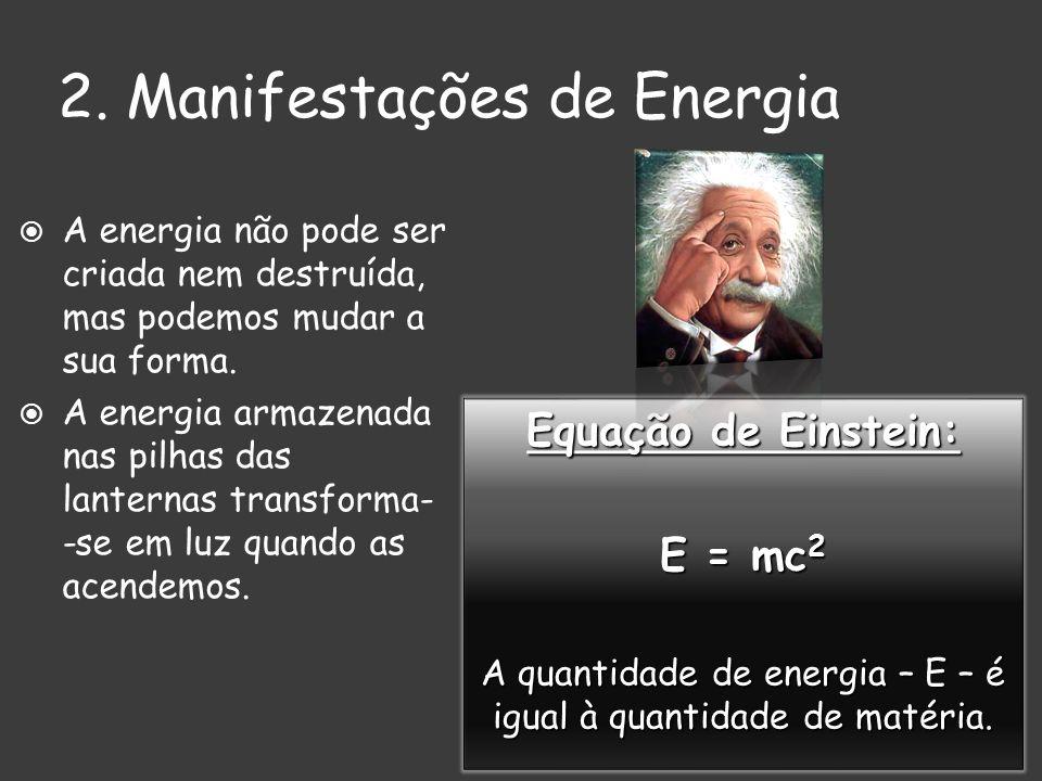 A energia não pode ser criada nem destruída, mas podemos mudar a sua forma. A energia armazenada nas pilhas das lanternas transforma- -se em luz quand