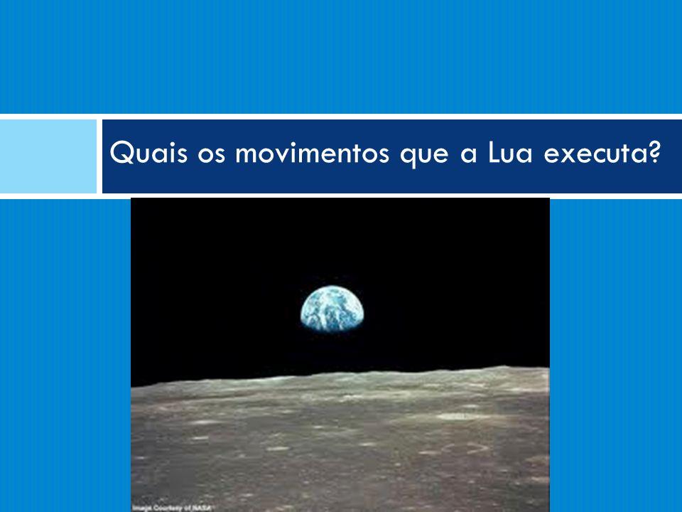 Quais os movimentos que a Lua executa?