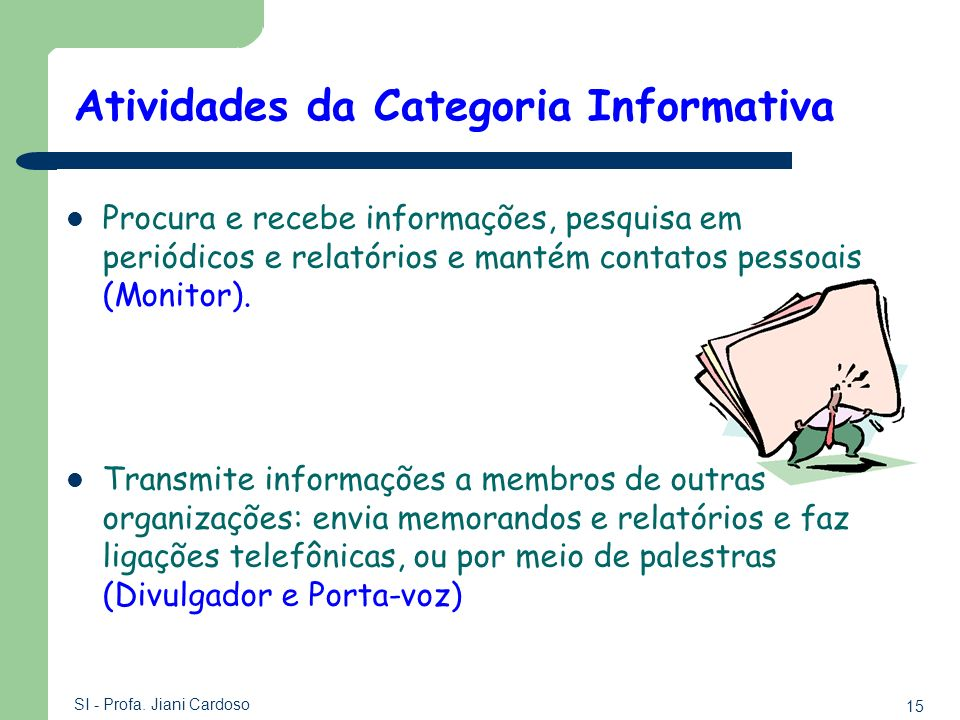 15 SI - Profa. Jiani Cardoso Procura e recebe informações, pesquisa em periódicos e relatórios e mantém contatos pessoais (Monitor). Transmite informa