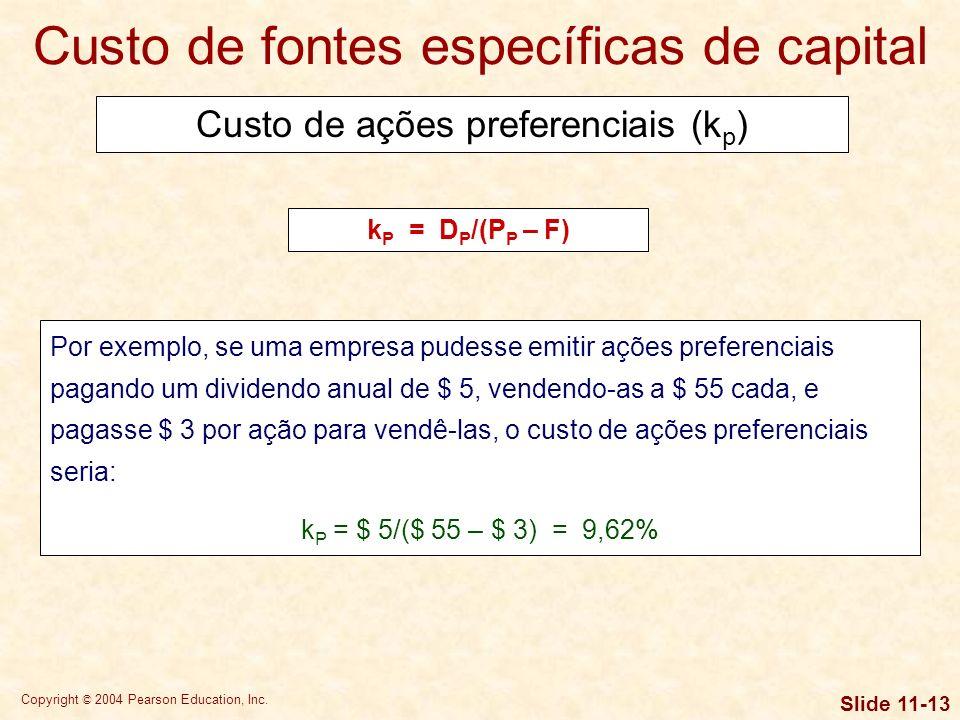 Copyright © 2004 Pearson Education, Inc. Slide 11-12 Custo de ações preferenciais (k p ) k P = D P /(P P – F) = D P /(N P ) Na equação acima, F repres
