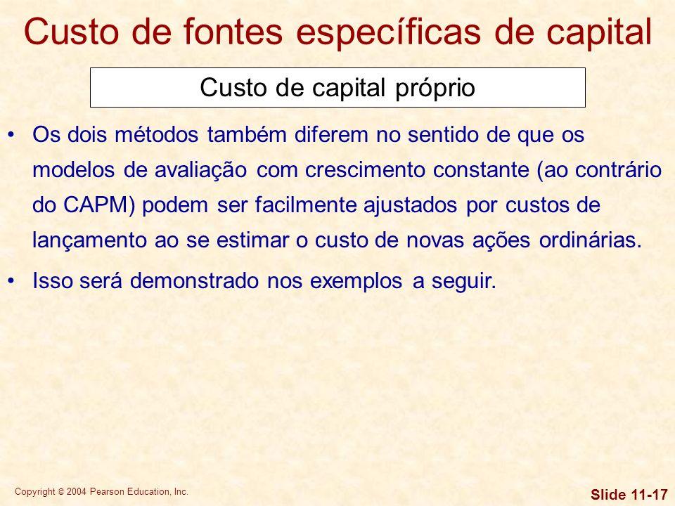 Copyright © 2004 Pearson Education, Inc. Slide 11-16 Custo de capital próprio Custo de fontes específicas de capital Por outro lado, os modelos de ava