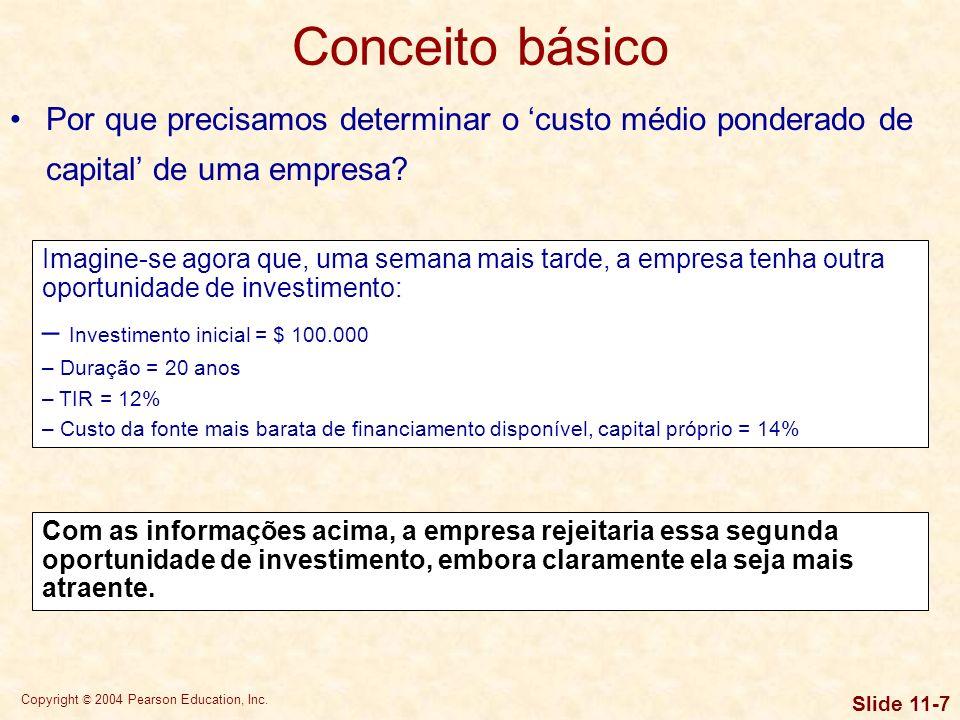 Copyright © 2004 Pearson Education, Inc. Slide 11-6 Conceito básico Por que precisamos determinar o custo médio ponderado de capital de uma empresa? S