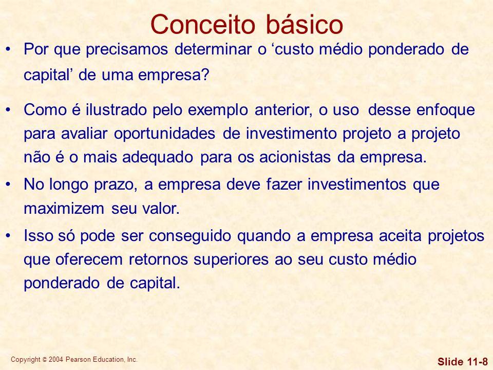 Copyright © 2004 Pearson Education, Inc. Slide 11-7 Por que precisamos determinar o custo médio ponderado de capital de uma empresa? Imagine-se agora