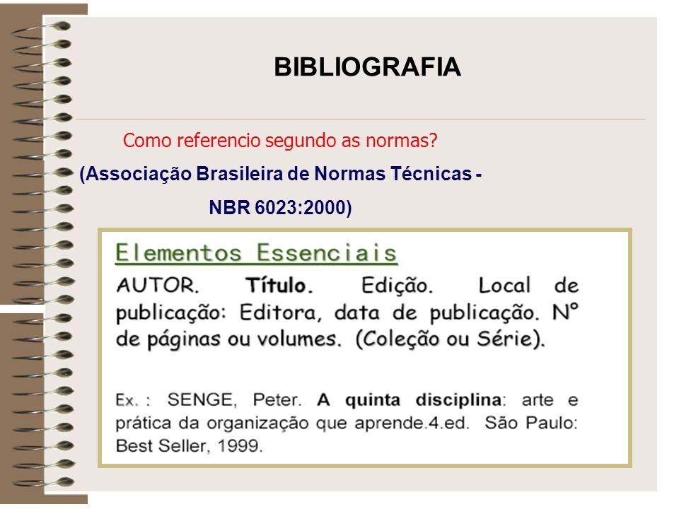 Como referencio segundo as normas? (Associação Brasileira de Normas Técnicas - NBR 6023:2000) BIBLIOGRAFIA