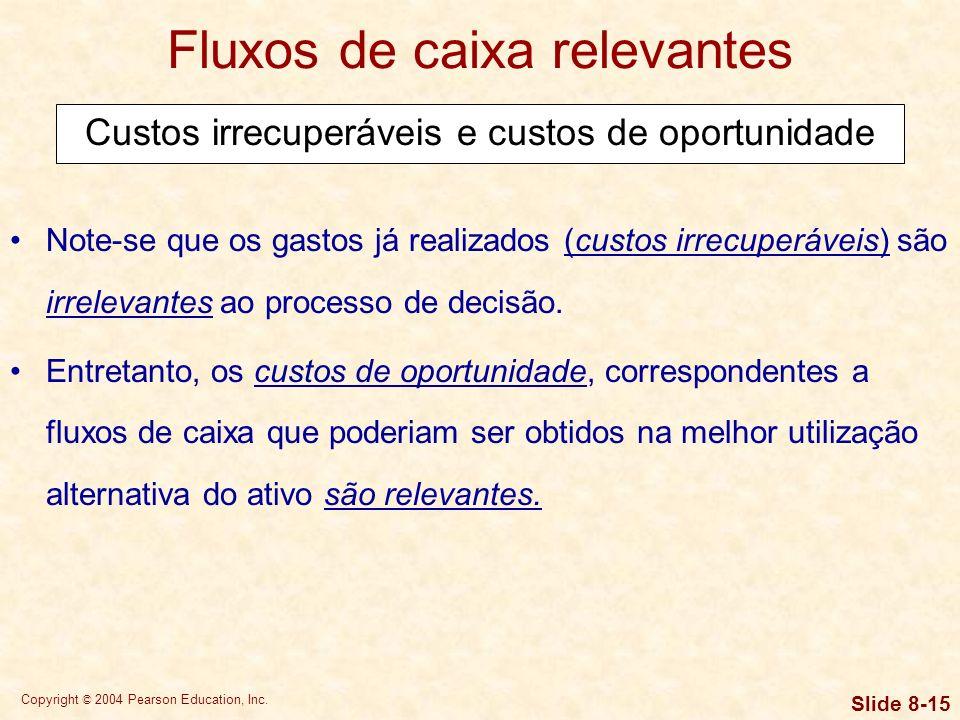 Copyright © 2004 Pearson Education, Inc. Slide 8-14 Fluxos de caixa relevantes Fluxos de caixa de expansão e fluxos de caixa de substituição