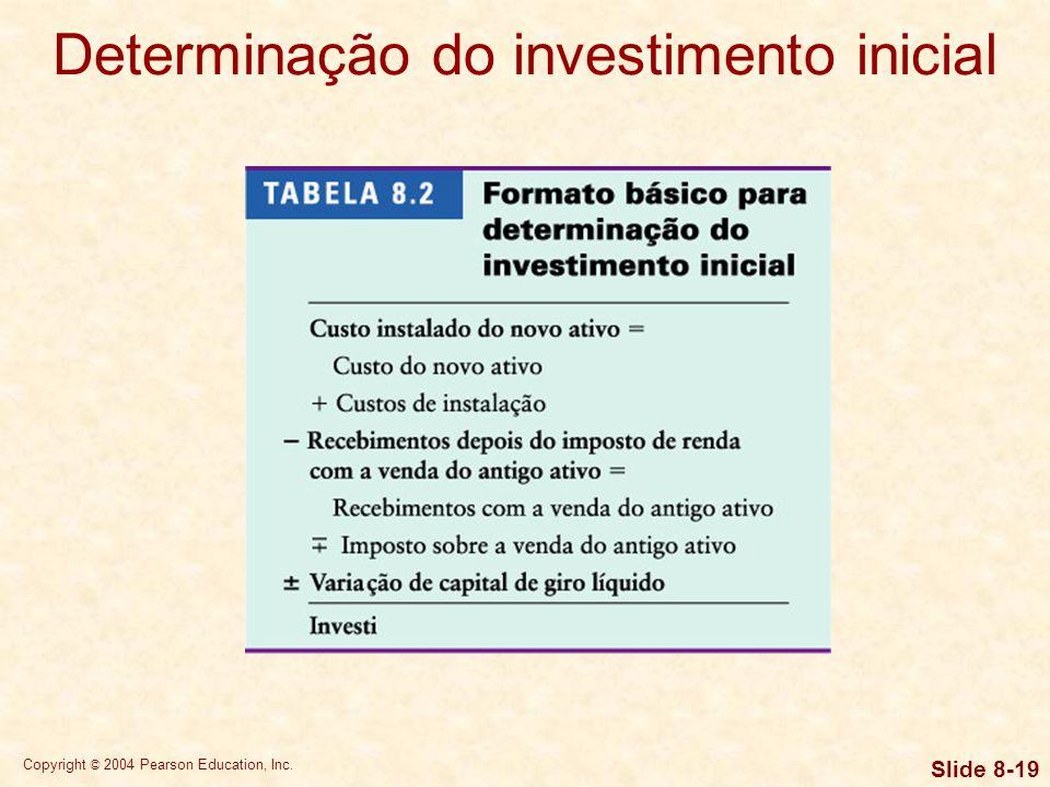 Copyright © 2004 Pearson Education, Inc. Slide 8-18 Categorias de fluxos de caixa: –Fluxos iniciais de caixa são fluxos de caixa inicialmente resultan