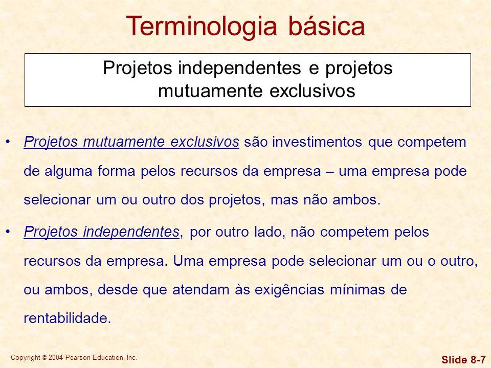 Copyright © 2004 Pearson Education, Inc. Slide 8-6 Etapas do processo de orçamento de capital Geração de propostas. Revisão e análise. Tomada de decis