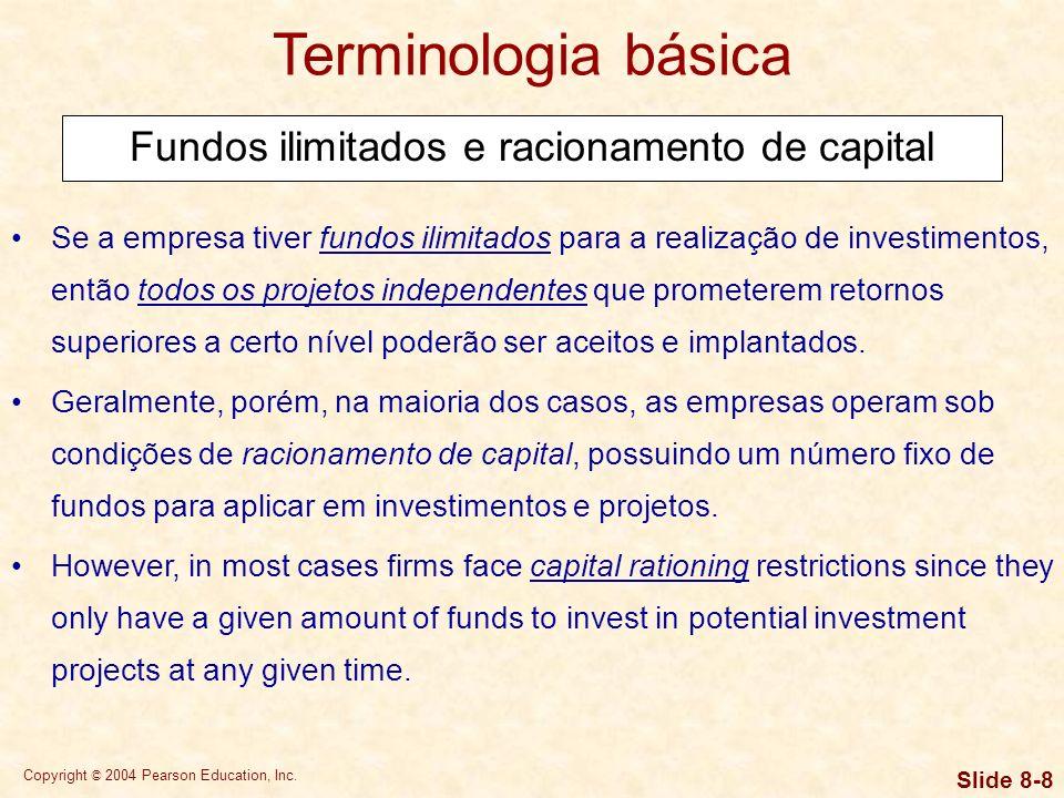 Copyright © 2004 Pearson Education, Inc. Slide 8-7 Terminologia básica Projetos mutuamente exclusivos são investimentos que competem de alguma forma p