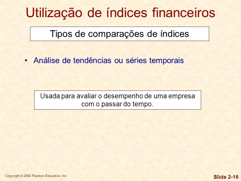 Copyright © 2004 Pearson Education, Inc. Slide 2-15 Utilização de índices financeiros A análise de índices envolve métodos de cálculo e interpretação