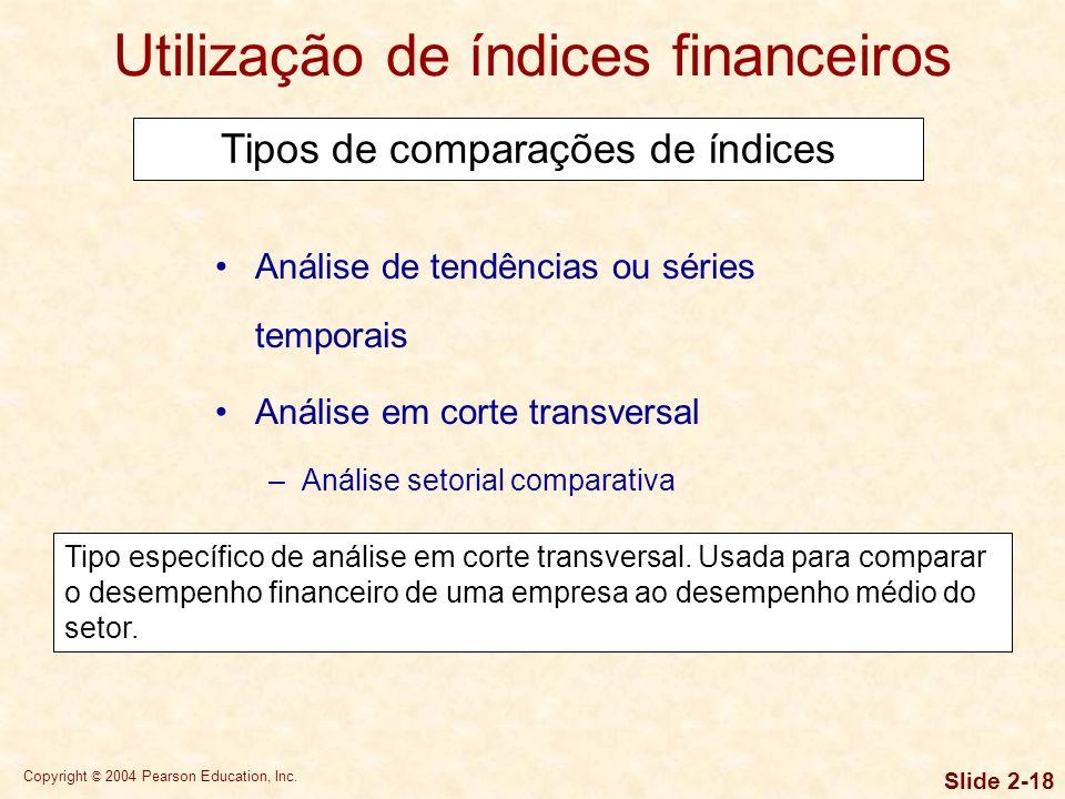 Copyright © 2004 Pearson Education, Inc. Slide 2-17 Análise de tendências ou séries temporais Análise em corte transversal Usada para comparar empresa