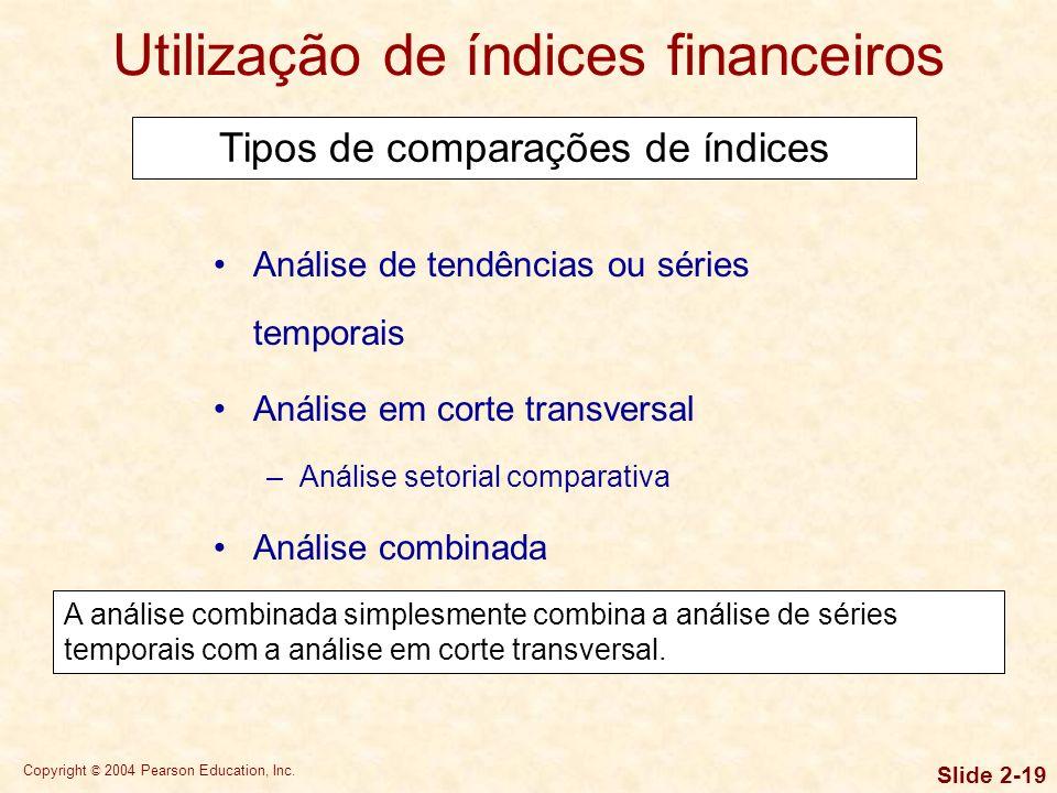 Copyright © 2004 Pearson Education, Inc. Slide 2-18 Análise de tendências ou séries temporais Análise em corte transversal –Análise setorial comparati