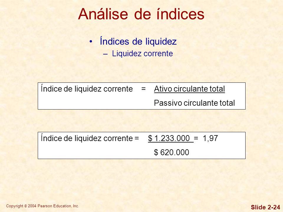 Copyright © 2004 Pearson Education, Inc. Slide 2-23 Exemplo de análise de índices Utilização das demonstrações financeiras da Bartlett Company anterio