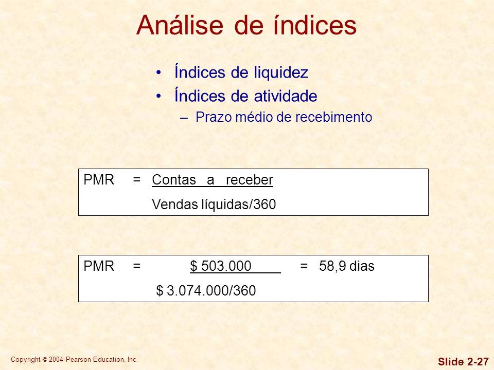 Copyright © 2004 Pearson Education, Inc. Slide 2-26 Índices de liquidez Índices de atividade –Giro de estoques Giro de estoques = Custo dos produtos v