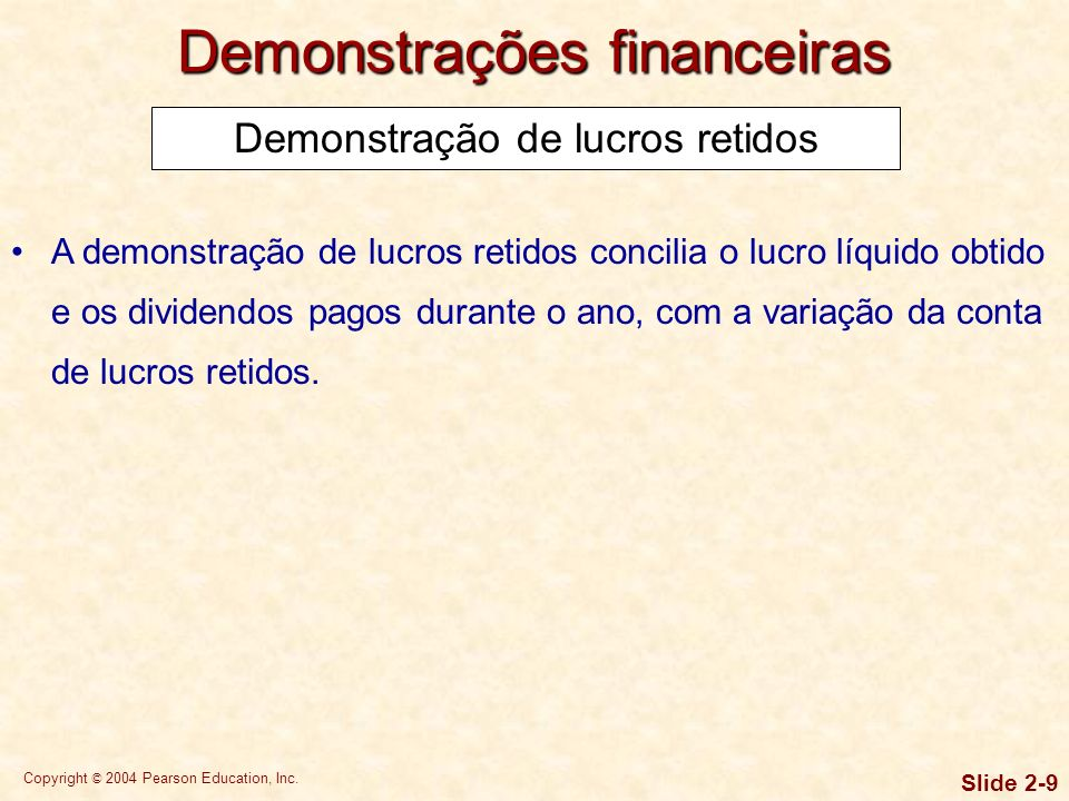 Copyright © 2004 Pearson Education, Inc. Slide 2-8 Demonstrações financeiras