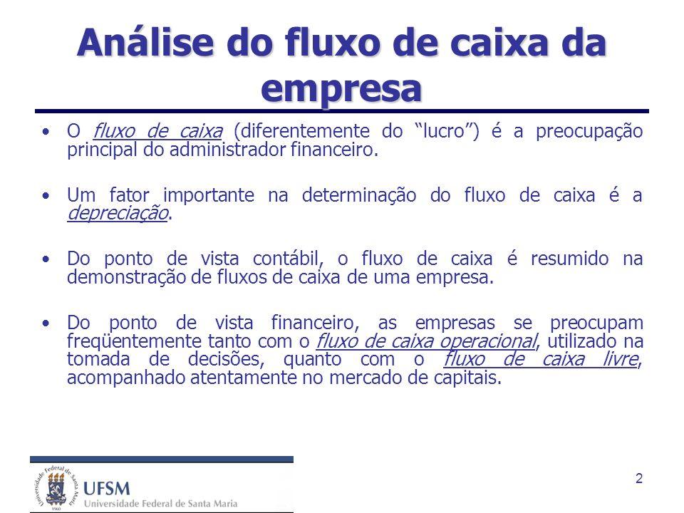2 Análise do fluxo de caixa da empresa O fluxo de caixa (diferentemente do lucro) é a preocupação principal do administrador financeiro. Um fator impo