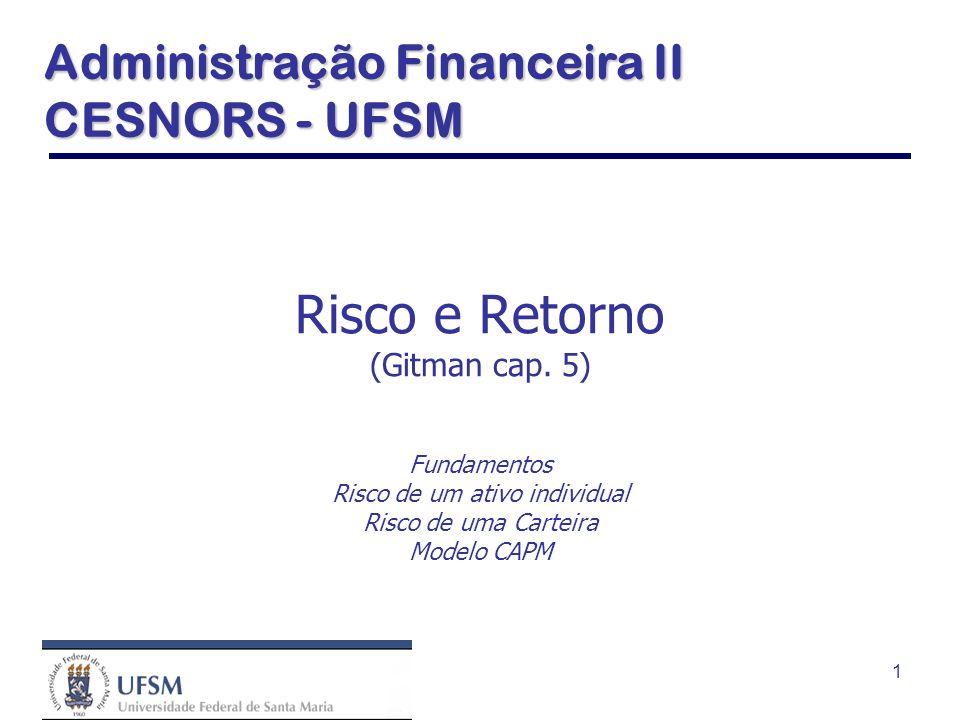 1 Risco e Retorno (Gitman cap. 5) Fundamentos Risco de um ativo individual Risco de uma Carteira Modelo CAPM Administração Financeira II CESNORS - UFS