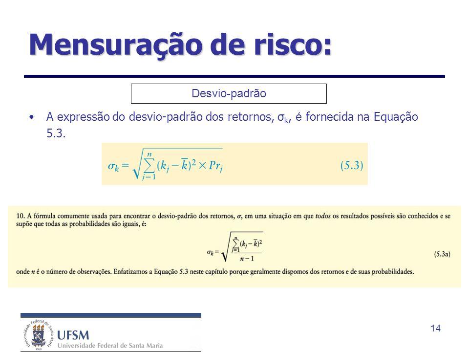 14 Mensuração de risco: Desvio-padrão A expressão do desvio-padrão dos retornos, σ k, é fornecida na Equa ç ão 5.3.
